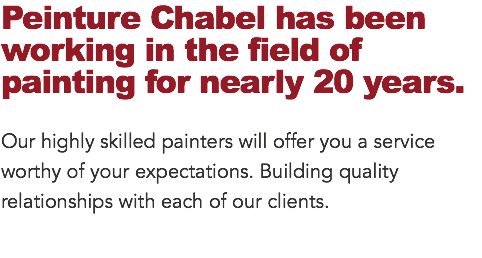 Peinture Chabel has been working in the field of painting for nearly 20 years. 