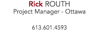 Rick ROUTH Project Manager - Ottawa 613.601.4593
